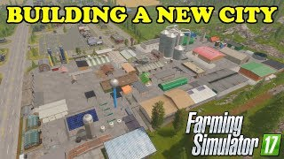 Farming Simulator 17 | Goldcrest Valley | BUILDING A NEW CITY OF PLACEABLES | Timelapse
