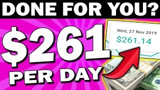 Earn $261 Daily With a DONE FOR YOU Strategy! (Make Money Online)