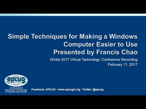 Simple Techniques for Making a Windows Computer Easier to Use - Francis Chao, APCUG 2/11/17 VTC