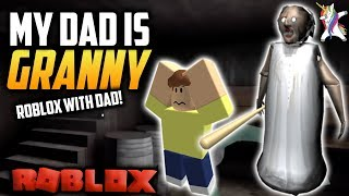 My Dad Is The Worst Granny - Escape Roblox 2019