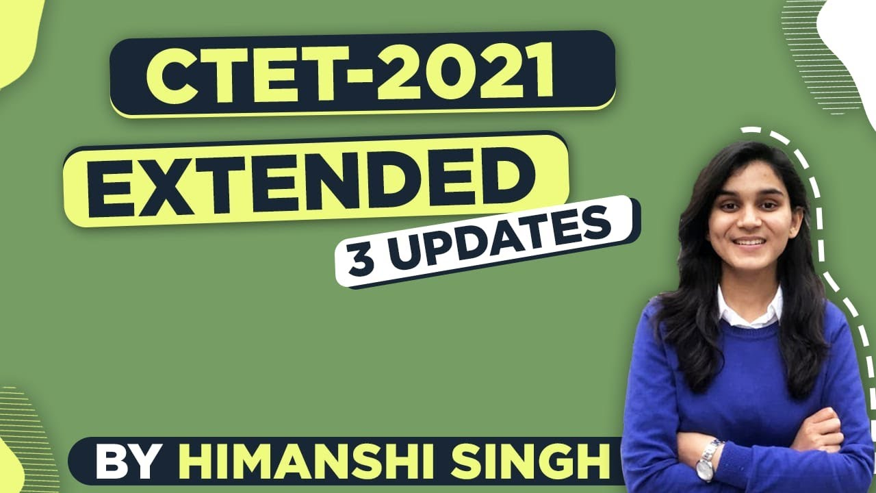 CTET-2021 | 3 New Updates & CTET Date Extended by Himanshi Singh