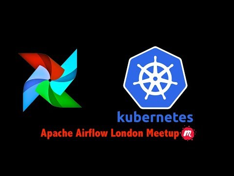 Apache Airflow London Meetup #3 - Airflow on Kubernetes Webinar