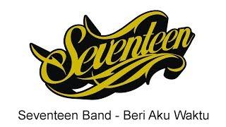 lagu seventeen beri aku waktu