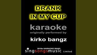 Drank in My Cup (Originally Performed By Kirko Bangz) (Karaoke Audio Version)