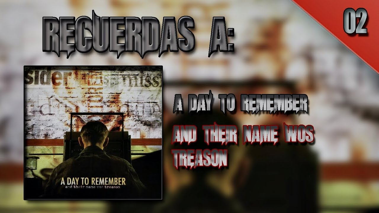 ¿RECUERDAS A...? | A DAY TO REMEMBER - AND THEIR NAME WAS ... A Day To Remember And Their Name Was Treason