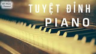 Tuyệt Đỉnh PIANO - Hòa Tấu Nhạc Piano Nhẹ Nhàng Những bản nhạc không lời giúp thư giãn đầu óc