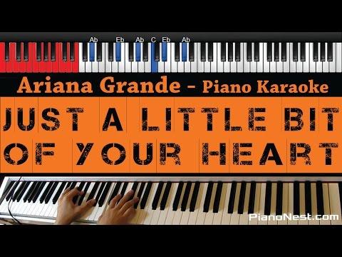 Ariana Grande - Just a Little Bit of Your Heart - HIGHER Key (Piano Karaoke / Sing Along)