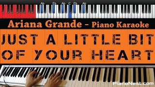 Ariana Grande - Just a Little Bit of Your Heart - HIGHER Key (Piano Karaoke / Sing Along)