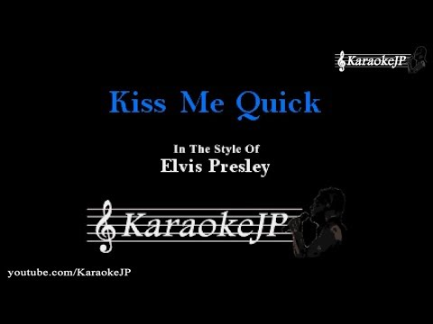 Kiss Me Quick (Karaoke) - Elvis Presley