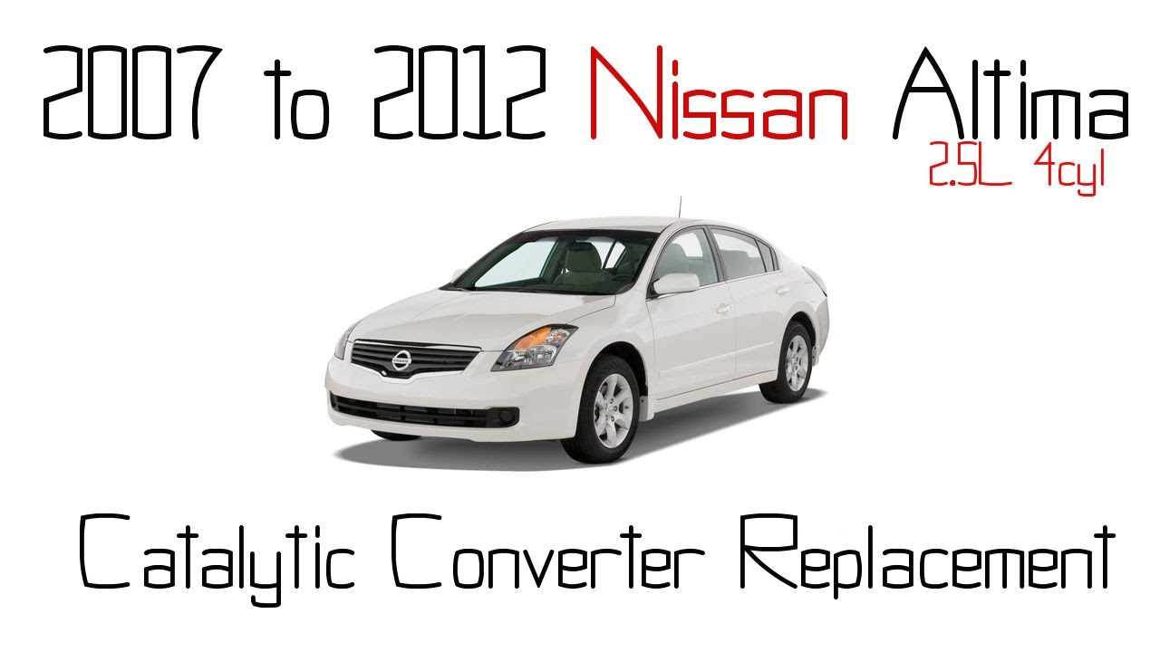 2007 to 2012 nissan altima 2 5l catalytic converter replacement rh youtube com