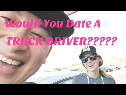 Would You Date A Truck Driver???
