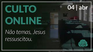 Não temas, Jesus ressuscitou. - Pr. Lucas Parreira - 04/04/2021