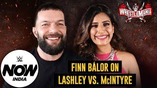 Finn Bálor looks forward to Lashley vs McIntyre WrestleMania 37 exclusive WWE Now India
