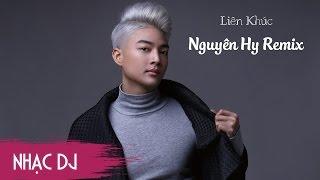 Nguyên Hy Remix 2017 - Liên Khúc Nhạc Trẻ Remix Hay Nhất Của Nguyên Hy 2017 | nonstop nhac tre remix