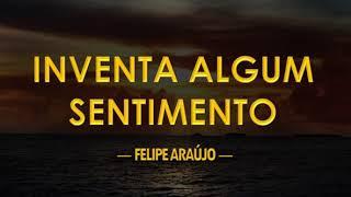 Baixar Inventa Algum Sentimento  (letra) Felipe Araújo DVD POR INTEIRO