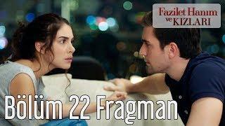 Fazilet Hanım ve Kızları 22. Bölüm Fragman