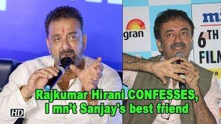 Rajkumar Hirani CONFESSES, I mn't Sanjay Dutt's best friend