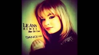 LeAnn Rimes: How Do I Live [Mr. Mig Remix Club Radio Edit]