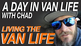 A Day In Van Life - With Chad From Living The Van Life