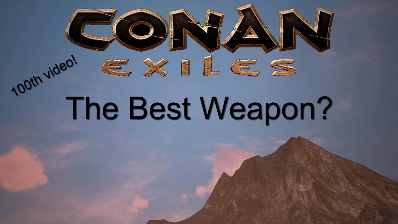 Conan Exiles: What weapon is the very best? - YouTube