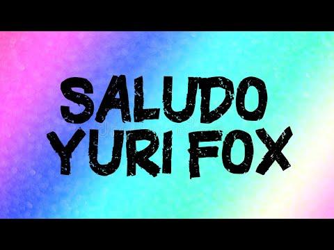 Saludo De Yuri Fox AAAAAAAAA
