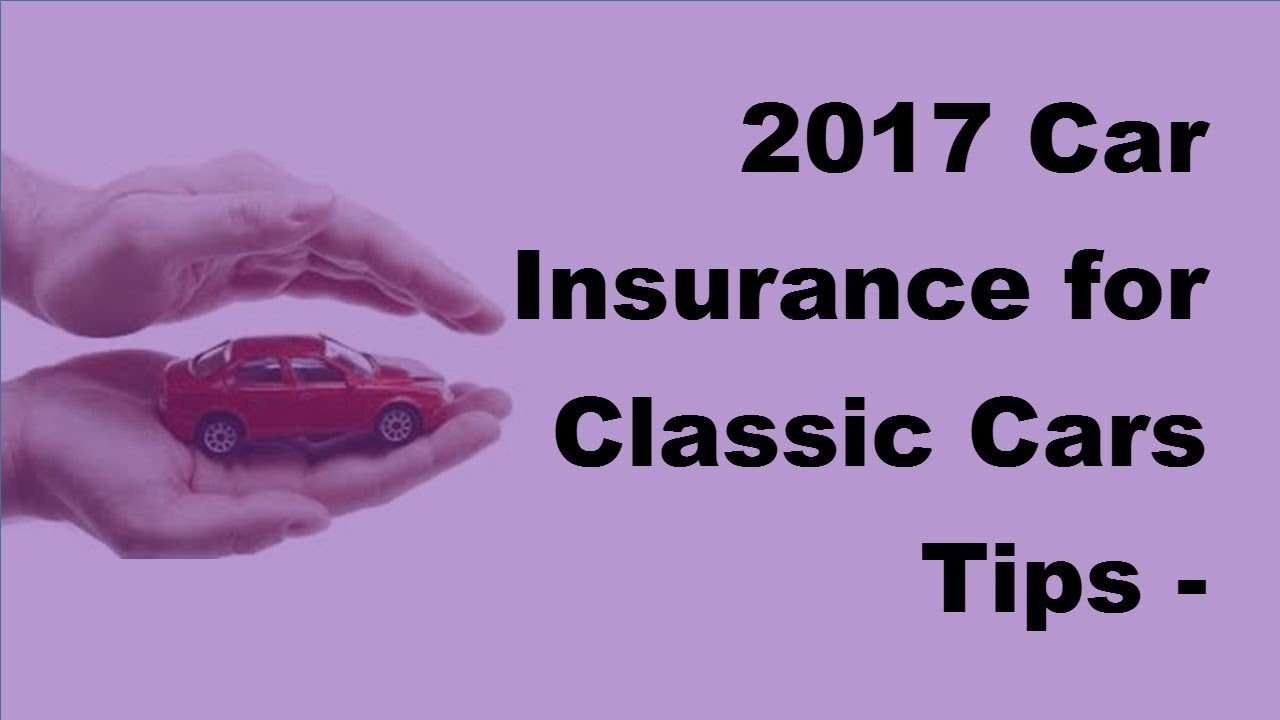 2017 Car Insurance for Classic Cars Tips | Choosing the Best Car ...