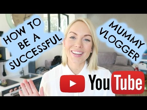 HOW TO BE A SUCCESSFUL MUMMY VLOGGER ON YOUTUBE