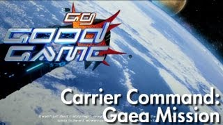 Good Game Review -  Carrier Command: Gaea Mission - TX: 16/10/12