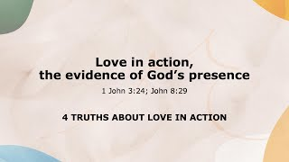 Love in Action, the evidence of God's presence - Deeper into Fellowship and Love Part 8