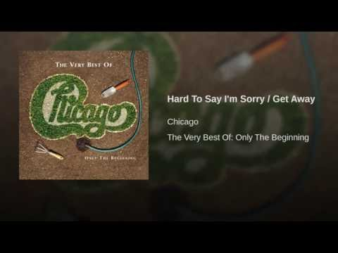 Hard To Say I'm Sorry / Get Away