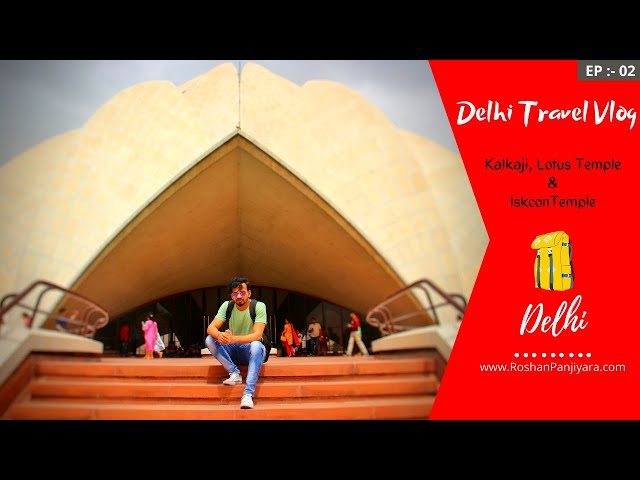 Places To Visit in Delhi | Kalkaji, Lotus, & Iskcon Temple | Delhi Temples Vlog | Ep:- 2