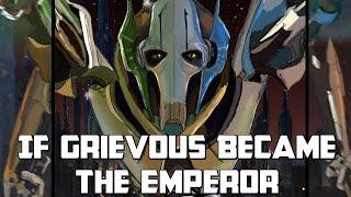 If Grievous Became Emperor: Star Wars Rethink