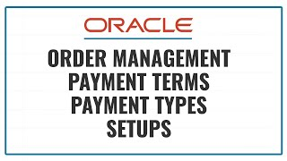 Order Management Payment Terms, Payment Types Setups Video Tutorial