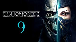 DISHONORED 2 #9 : Gravity has a way of breaking your cool!