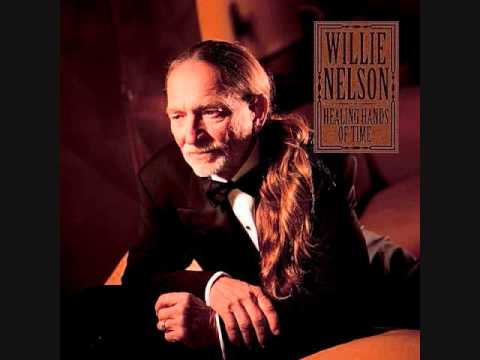 Willie Nelson - Healing Hands of Time.wmv