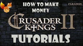 Crusader Kings 2 - How To Make Money? - Tips & Advice for Beginners