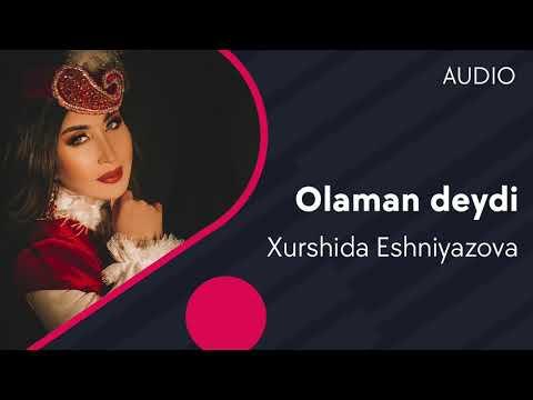 Xurshida Eshniyazova - Olaman deydi | Хуршида Эшниязова - Оламан дейди (AUDIO)