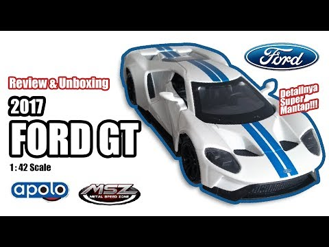 REVIEW & UNBOXING APOLO MSZ DIECAST 2017 FORD GT - DETAILNYA SUPER MANTAP!