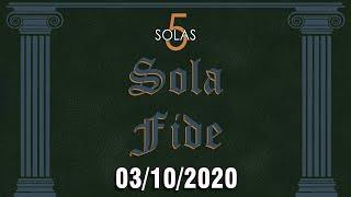 5 Solas (Sola Fide) - 03/10/2020