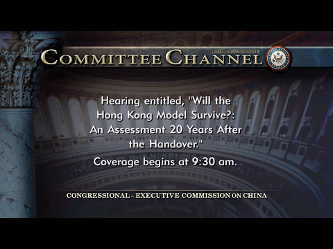 """Hearing on """"Will the Hong Kong Model Survive?: An Assessment 20 Years After the Handover"""""""
