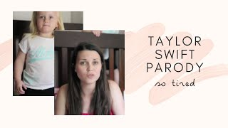 So Tired - Taylor Swift Style Parody