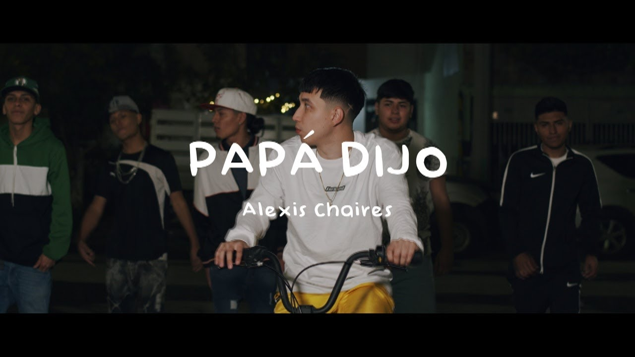 Alexis Chaires - Papá Dijo (Video Oficial)