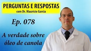 A verdade sobre óleo de canola - Perguntas e Respostas com Dr Mauricio Garcia ep 078