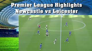 Highlights Newcastle vs Leicester Premier League