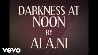ALA.NI - Darkness at Noon