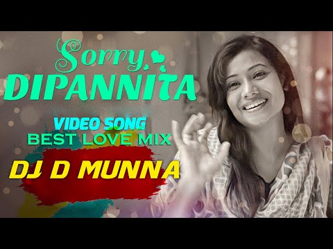 sorry-dipannita-|-best-love-mix-|-dj-d-munna-|-bangla-new-dj-song-2019
