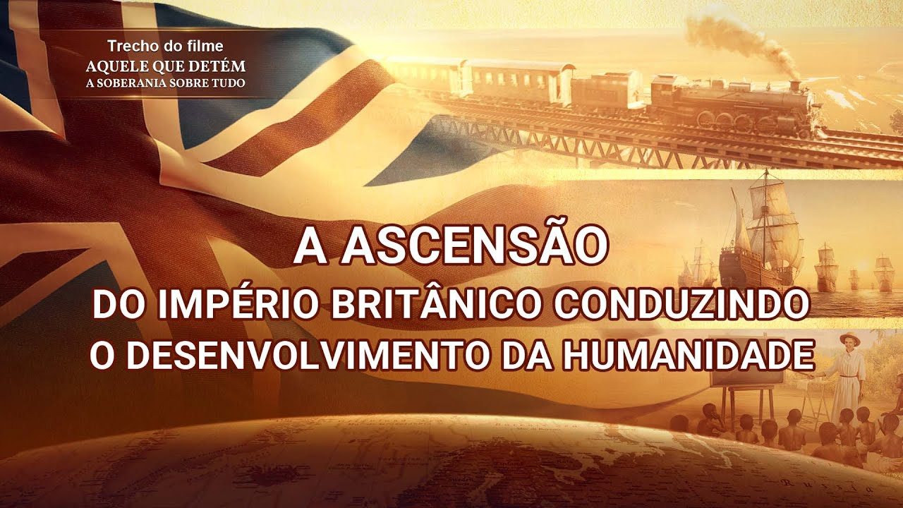 """Música gospel """"Aquele que detém a soberania sobre tudo"""" Clipe 13 - A ascensão do Império Britânico conduzindo o desenvolvimento da humanidade"""