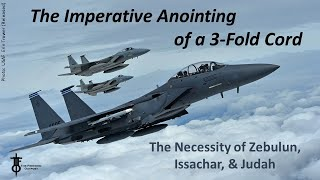 The Imperative Anointing of the 3 Fold Cord: Judah, Issachar & Zebulun.  The Flight Deck 5-20-21