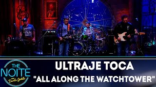Ultraje a Rigor toca All along the watchtower | The Noite (13/09/18)
