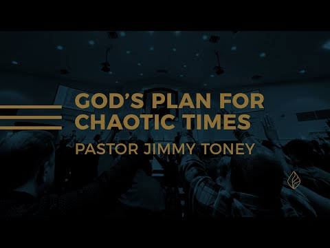 God's Plan For Chaotic Times / Pastor Jimmy Toney